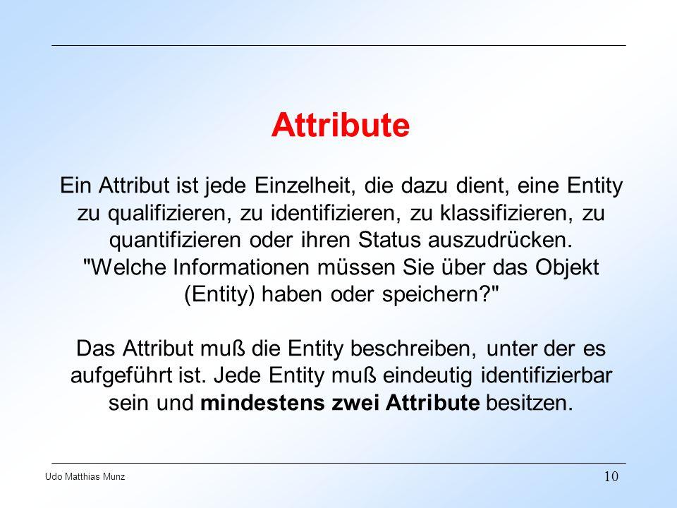 Attribute Ein Attribut ist jede Einzelheit, die dazu dient, eine Entity zu qualifizieren, zu identifizieren, zu klassifizieren, zu quantifizieren oder ihren Status auszudrücken.