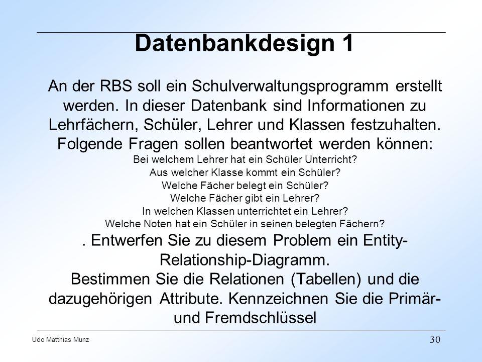 Datenbankdesign 1 An der RBS soll ein Schulverwaltungsprogramm erstellt werden.