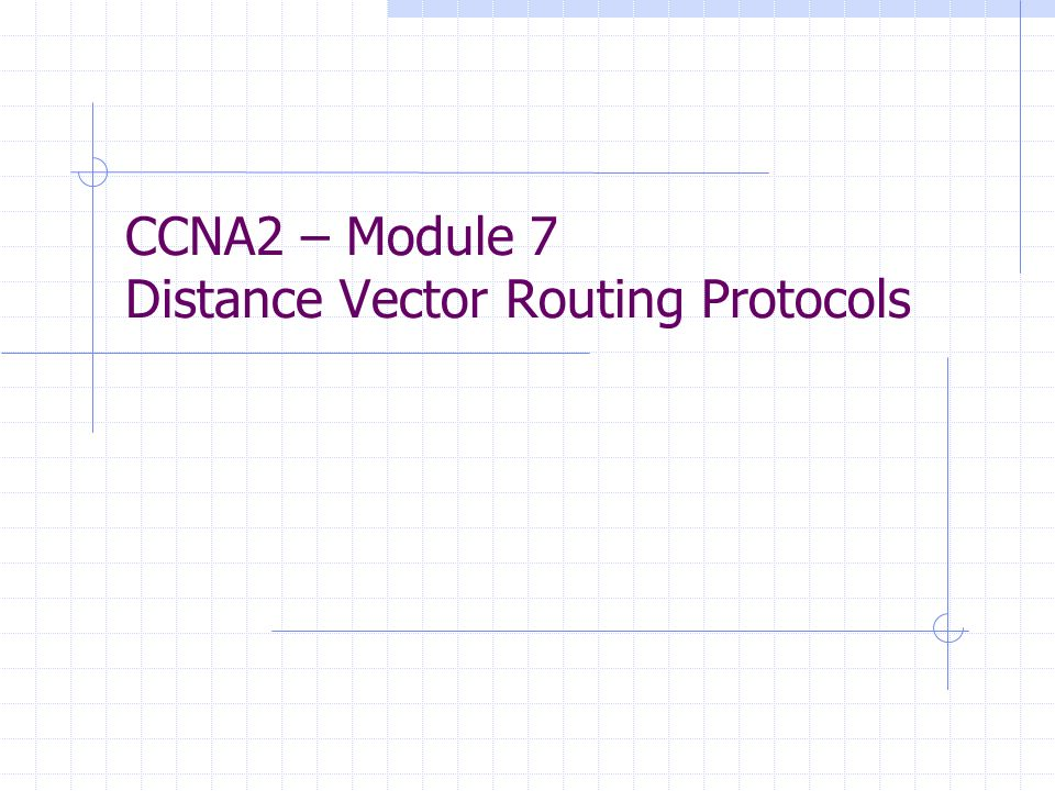 CCNA2 – Module 7 Distance Vector Routing Protocols