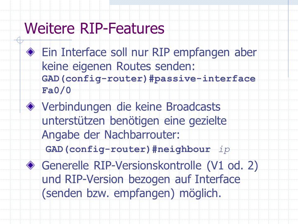 Weitere RIP-Features Ein Interface soll nur RIP empfangen aber keine eigenen Routes senden: GAD(config-router)#passive-interface Fa0/0.
