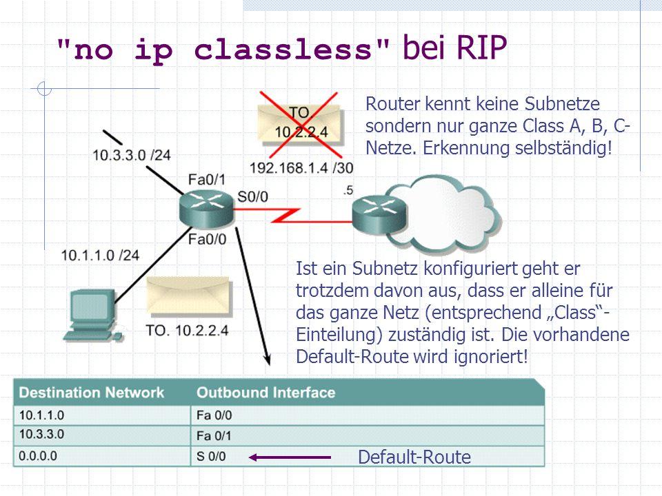 no ip classless bei RIP Router kennt keine Subnetze sondern nur ganze Class A, B, C-Netze. Erkennung selbständig!
