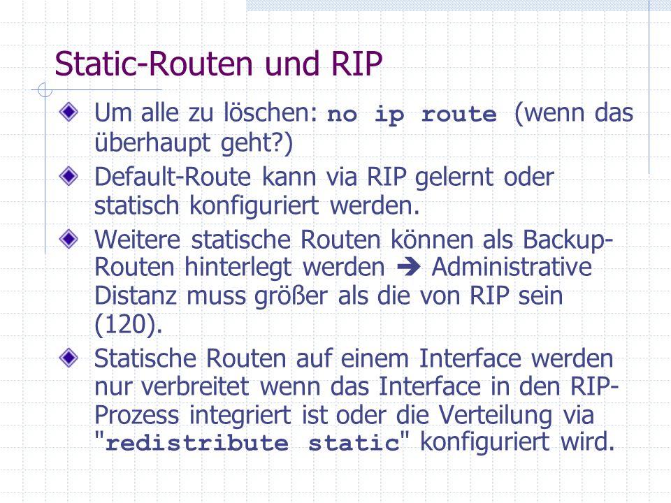 Static-Routen und RIP Um alle zu löschen: no ip route (wenn das überhaupt geht )