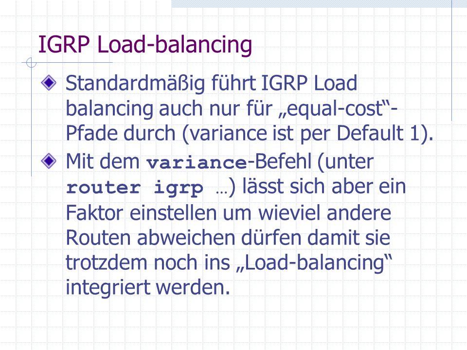 "IGRP Load-balancing Standardmäßig führt IGRP Load balancing auch nur für ""equal-cost -Pfade durch (variance ist per Default 1)."