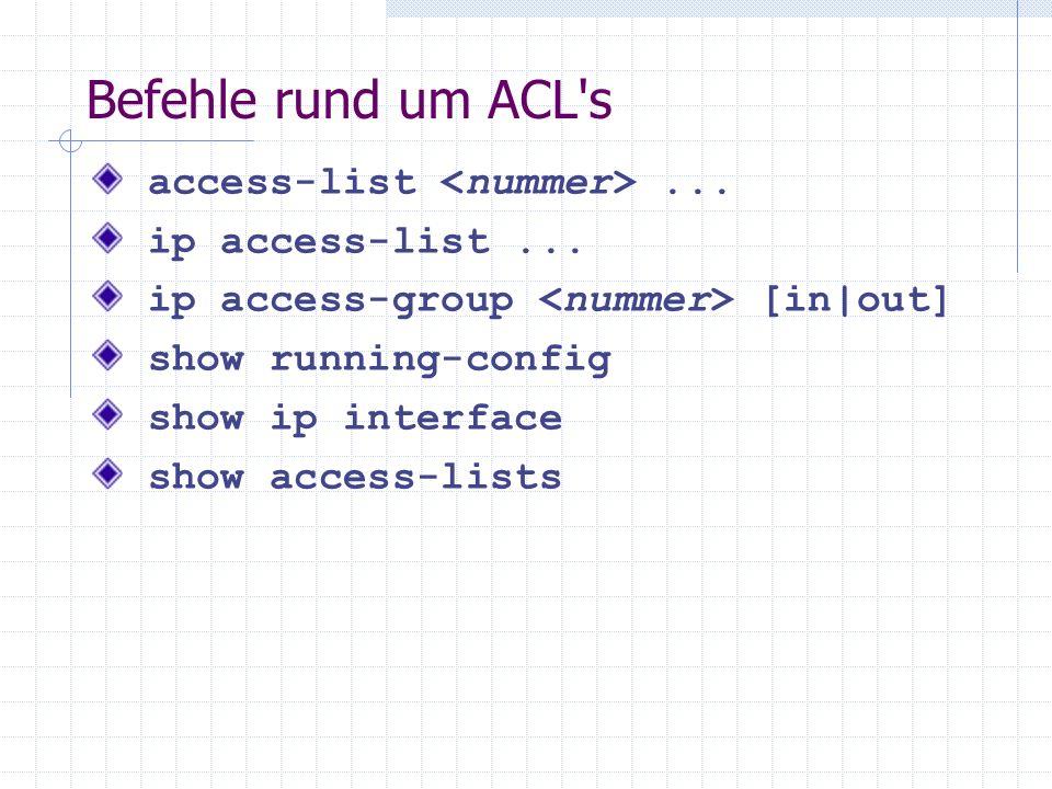 Befehle rund um ACL s access-list <nummer> ...