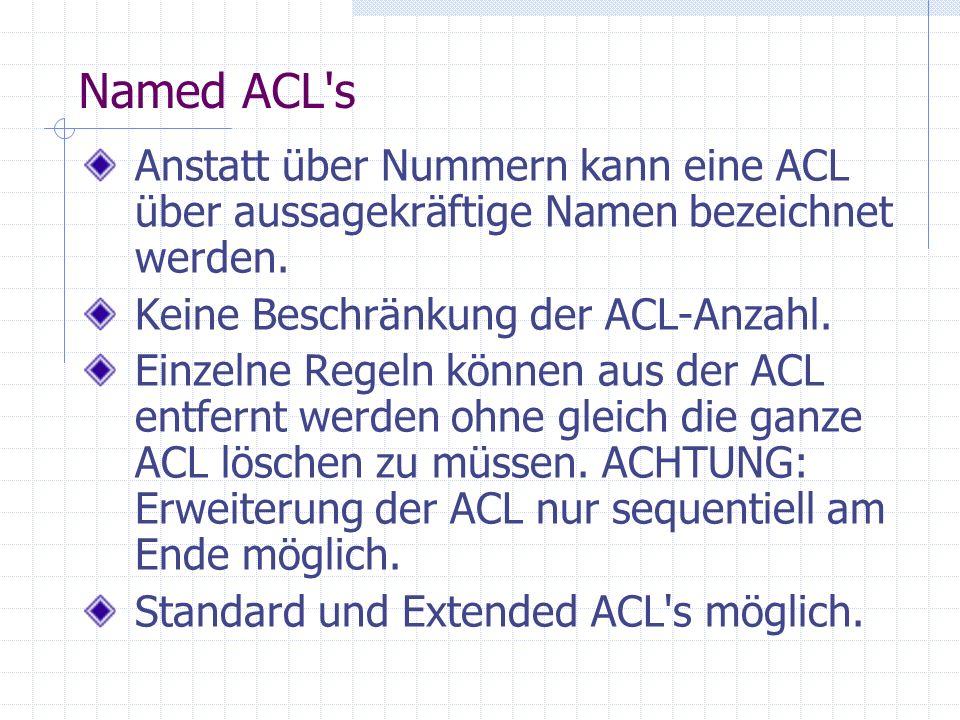 Named ACL sAnstatt über Nummern kann eine ACL über aussagekräftige Namen bezeichnet werden. Keine Beschränkung der ACL-Anzahl.