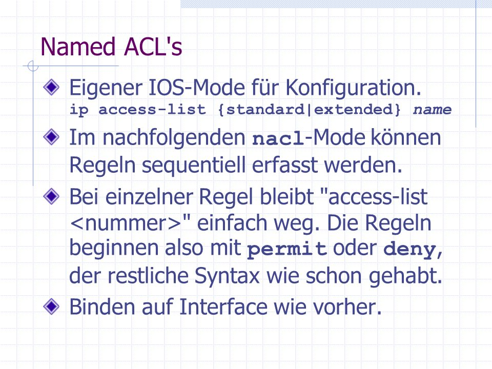 Named ACL sEigener IOS-Mode für Konfiguration. ip access-list {standard|extended} name.
