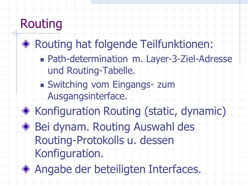 Routing Routing hat folgende Teilfunktionen: