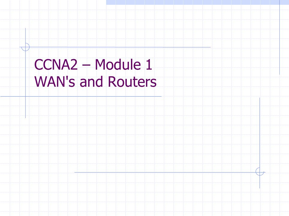 CCNA2 – Module 1 WAN s and Routers