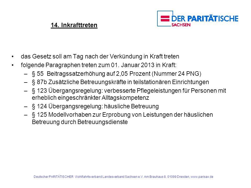 14. Inkrafttreten das Gesetz soll am Tag nach der Verkündung in Kraft treten. folgende Paragraphen treten zum 01. Januar 2013 in Kraft: