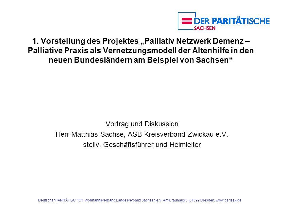 """1. Vorstellung des Projektes """"Palliativ Netzwerk Demenz – Palliative Praxis als Vernetzungsmodell der Altenhilfe in den neuen Bundesländern am Beispiel von Sachsen"""
