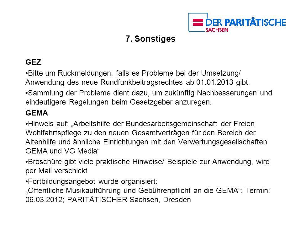 7. Sonstiges GEZ. Bitte um Rückmeldungen, falls es Probleme bei der Umsetzung/ Anwendung des neue Rundfunkbeitragsrechtes ab 01.01.2013 gibt.