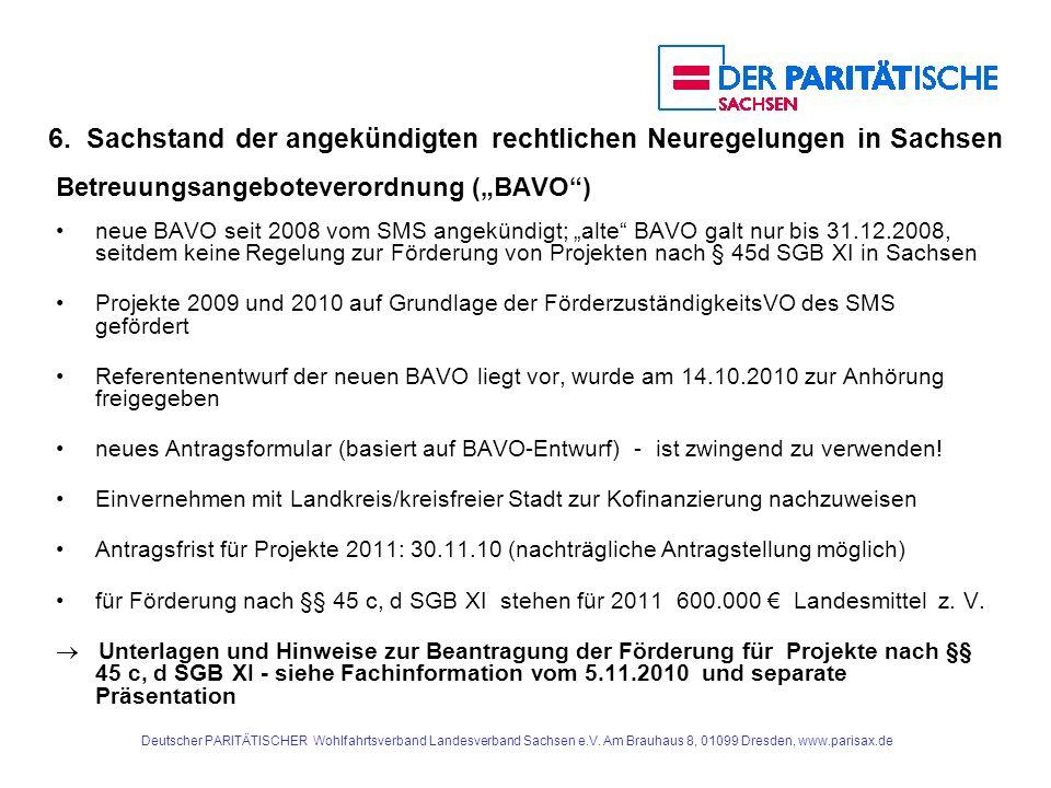 6. Sachstand der angekündigten rechtlichen Neuregelungen in Sachsen