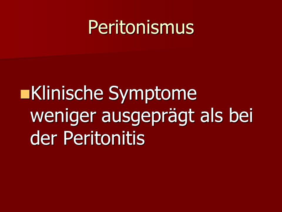 Peritonismus Klinische Symptome weniger ausgeprägt als bei der Peritonitis
