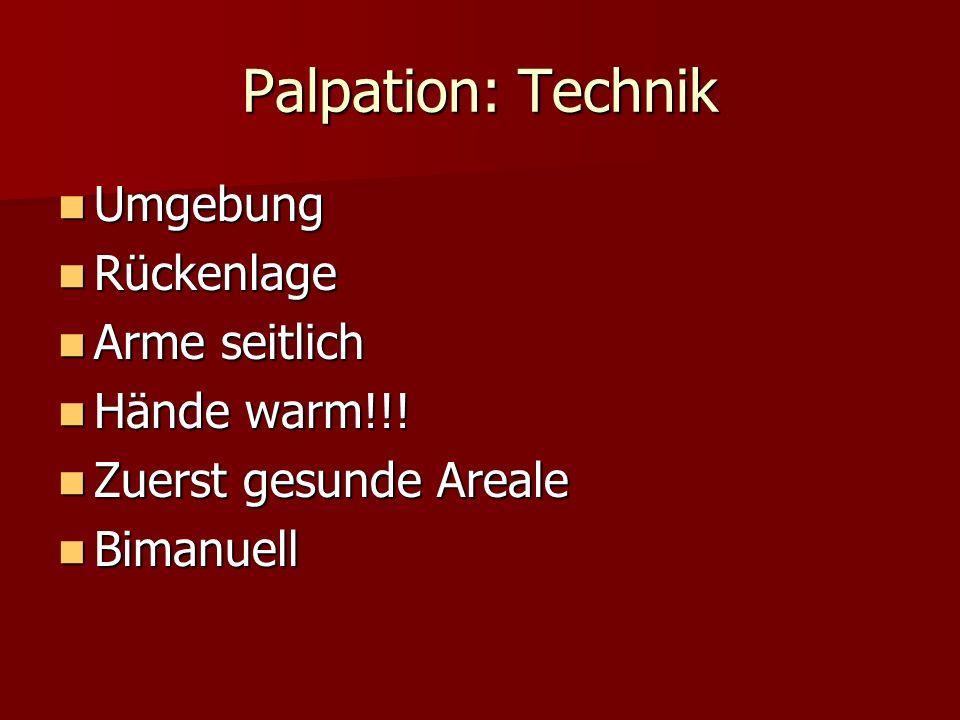 Palpation: Technik Umgebung Rückenlage Arme seitlich Hände warm!!!