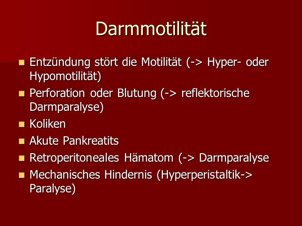 Darmmotilität Entzündung stört die Motilität (-> Hyper- oder Hypomotilität) Perforation oder Blutung (-> reflektorische Darmparalyse)