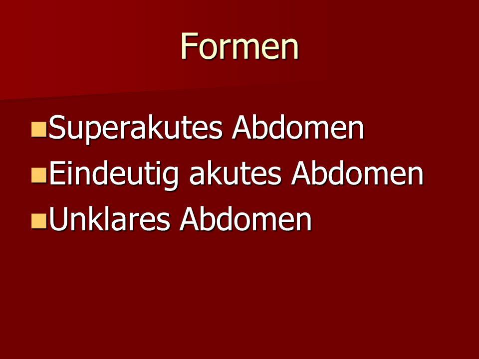 Formen Superakutes Abdomen Eindeutig akutes Abdomen Unklares Abdomen