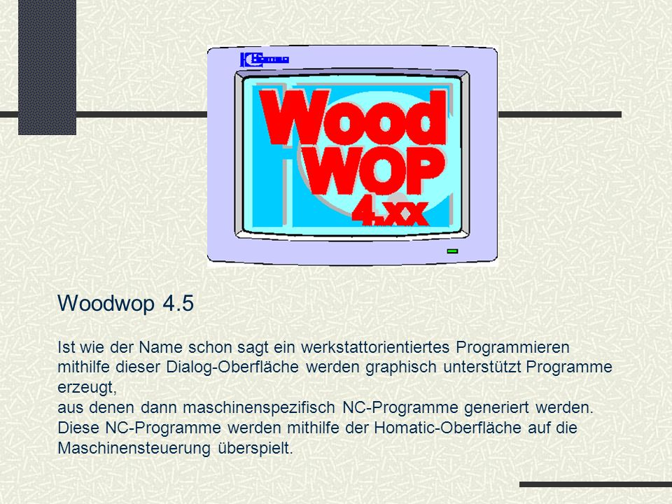 Woodwop 4.5 Ist wie der Name schon sagt ein werkstattorientiertes Programmieren.