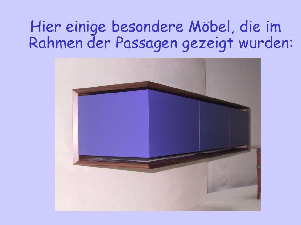 Hier einige besondere Möbel, die im Rahmen der Passagen gezeigt wurden: