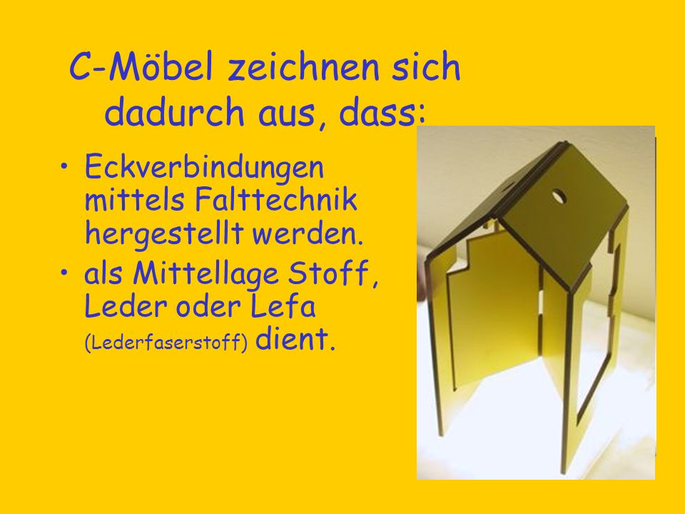 C-Möbel zeichnen sich dadurch aus, dass: