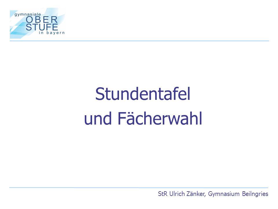 Stundentafel und Fächerwahl StR Ulrich Zänker, Gymnasium Beilngries