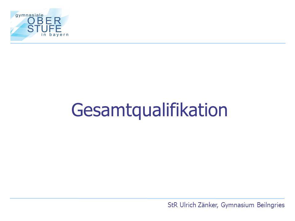 Gesamtqualifikation StR Ulrich Zänker, Gymnasium Beilngries