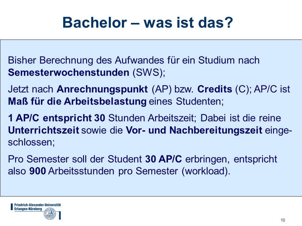 Bachelor – was ist das Bisher Berechnung des Aufwandes für ein Studium nach Semesterwochenstunden (SWS);