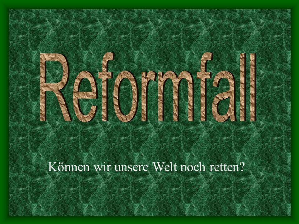 Reformfall Können wir unsere Welt noch retten