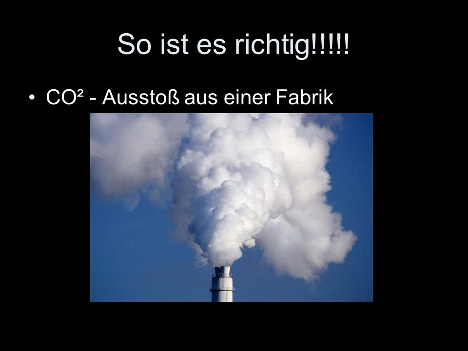 So ist es richtig!!!!! CO² - Ausstoß aus einer Fabrik