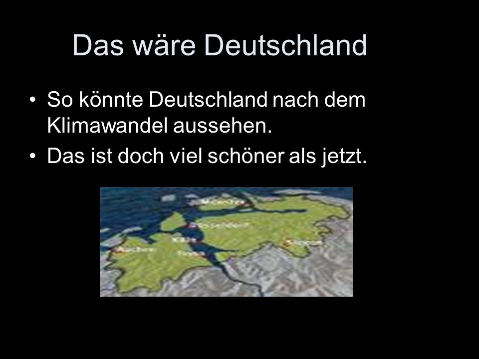 Das wäre Deutschland So könnte Deutschland nach dem Klimawandel aussehen.