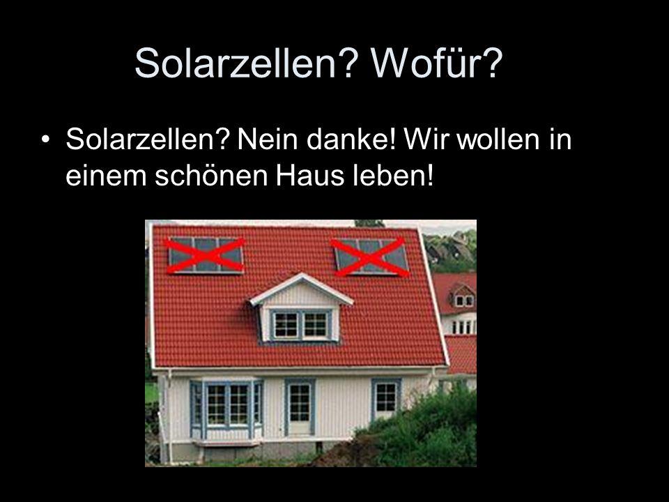Solarzellen Wofür Solarzellen Nein danke! Wir wollen in einem schönen Haus leben!