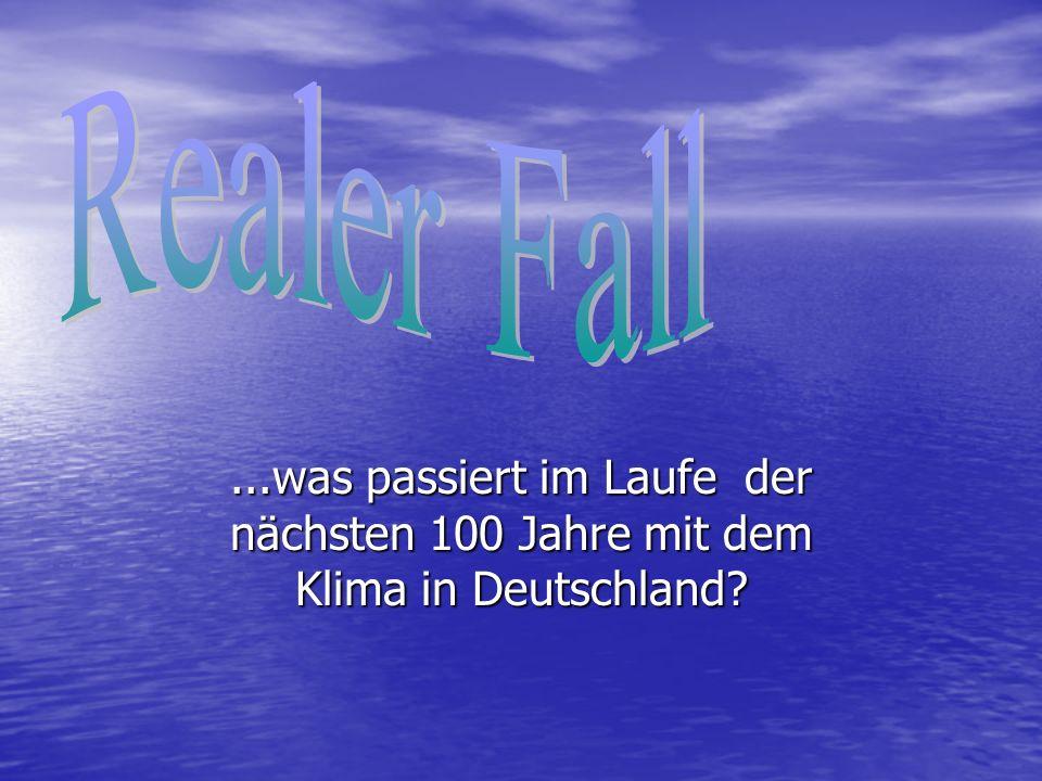Realer Fall ...was passiert im Laufe der nächsten 100 Jahre mit dem Klima in Deutschland