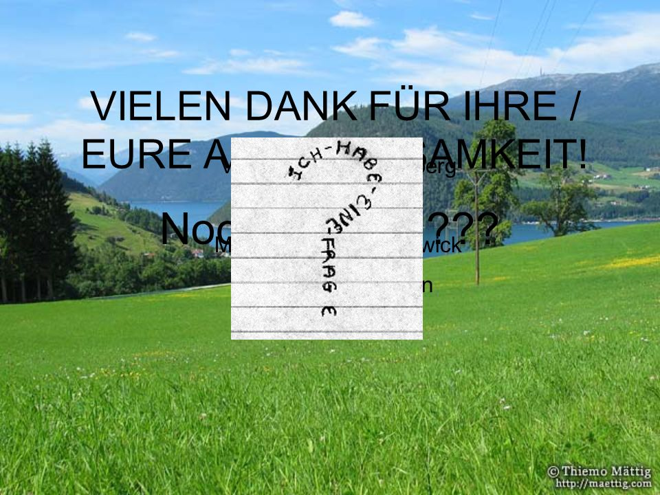 VIELEN DANK FÜR IHRE / EURE AUFMERKSAMKEIT!