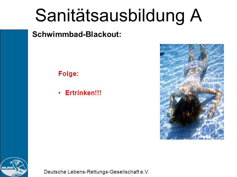 Sanitätsausbildung A Schwimmbad-Blackout: Folge: Ertrinken!!!