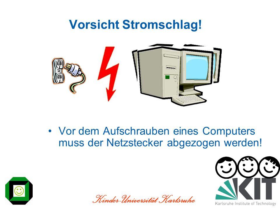Vorsicht Stromschlag! Vor dem Aufschrauben eines Computers muss der Netzstecker abgezogen werden!