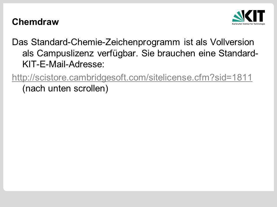Chemdraw Das Standard-Chemie-Zeichenprogramm ist als Vollversion als Campuslizenz verfügbar. Sie brauchen eine Standard-KIT-E-Mail-Adresse: