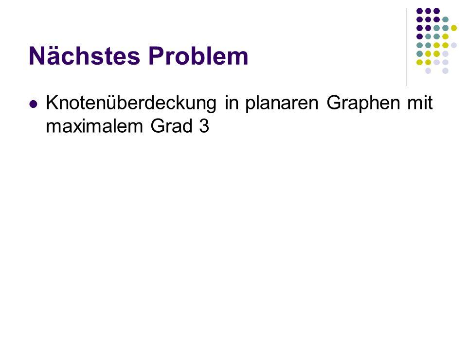 Nächstes Problem Knotenüberdeckung in planaren Graphen mit maximalem Grad 3