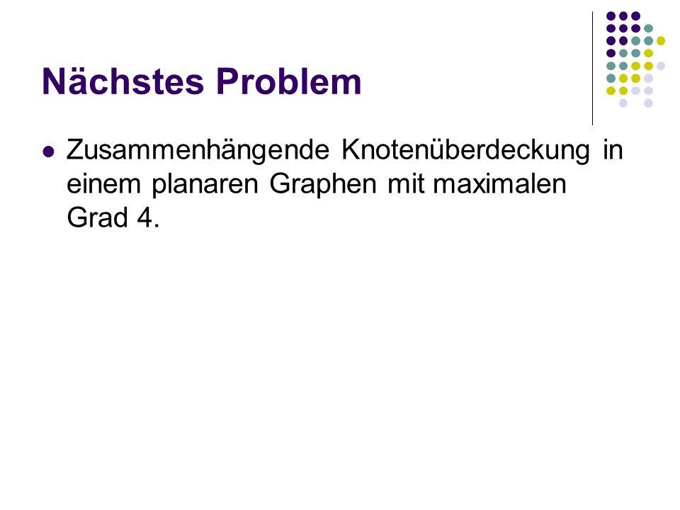 Nächstes Problem Zusammenhängende Knotenüberdeckung in einem planaren Graphen mit maximalen Grad 4.