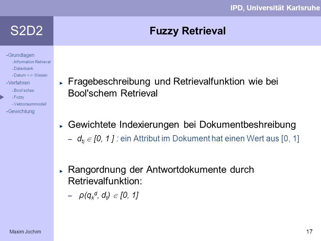 Fuzzy Retrieval Fragebeschreibung und Retrievalfunktion wie bei Bool schem Retrieval. Gewichtete Indexierungen bei Dokumentbeshreibung.