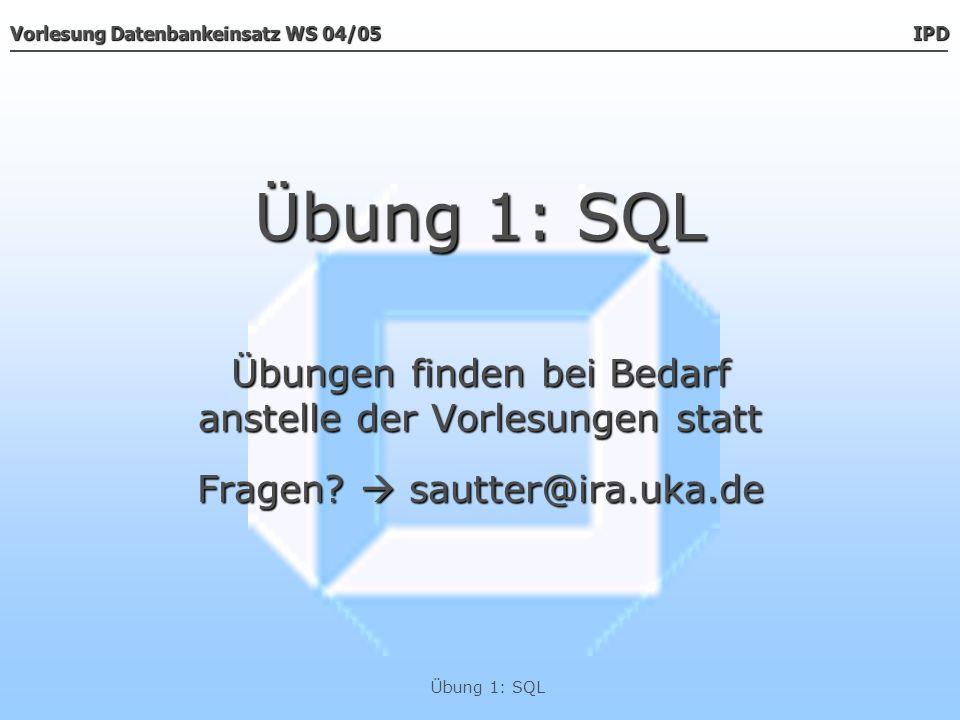 Übung 1: SQL Übungen finden bei Bedarf anstelle der Vorlesungen statt