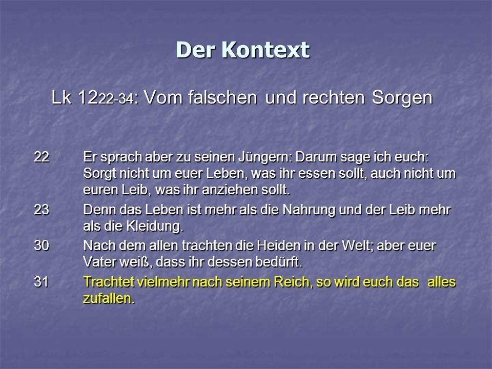 Der Kontext Lk 1222-34: Vom falschen und rechten Sorgen