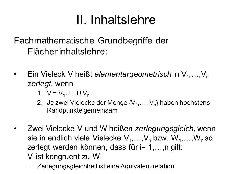 II. Inhaltslehre Fachmathematische Grundbegriffe der Flächeninhaltslehre: Ein Vieleck V heißt elementargeometrisch in V1,…,Vn zerlegt, wenn.