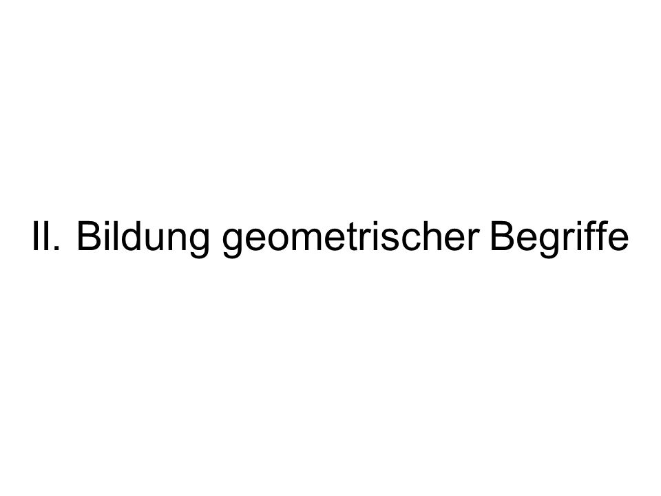 II. Bildung geometrischer Begriffe