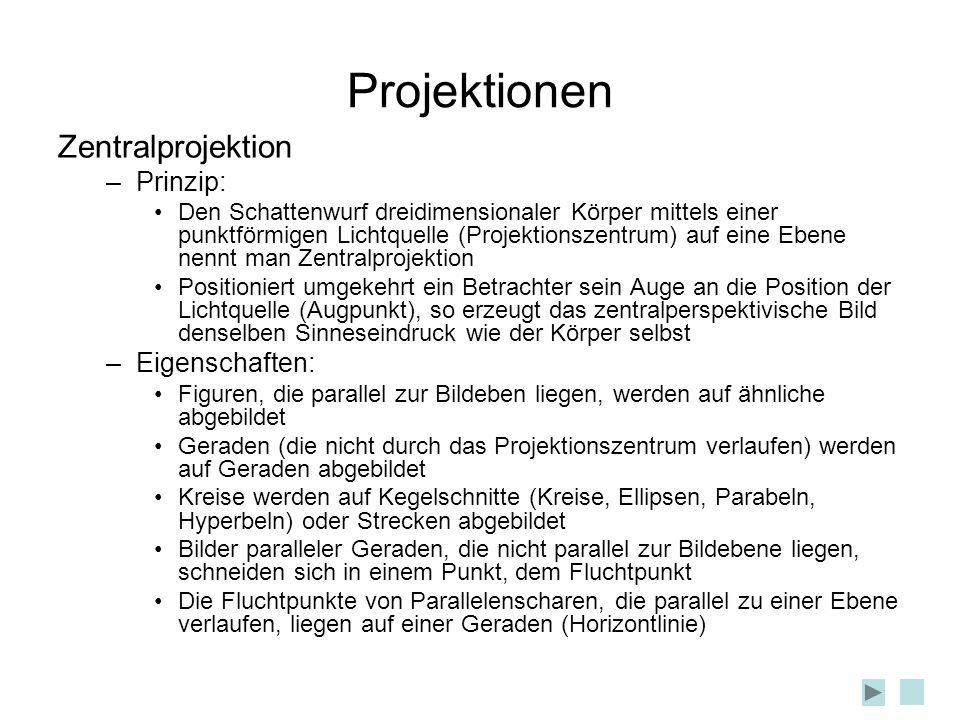 Projektionen Zentralprojektion Prinzip: Eigenschaften: