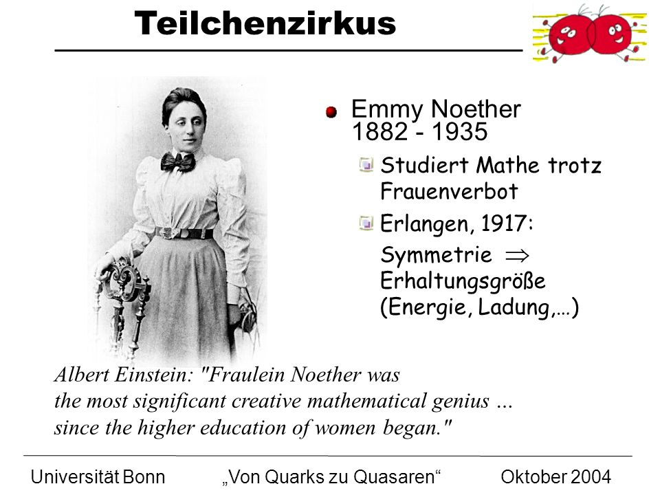 Emmy Noether 1882 - 1935 Studiert Mathe trotz Frauenverbot