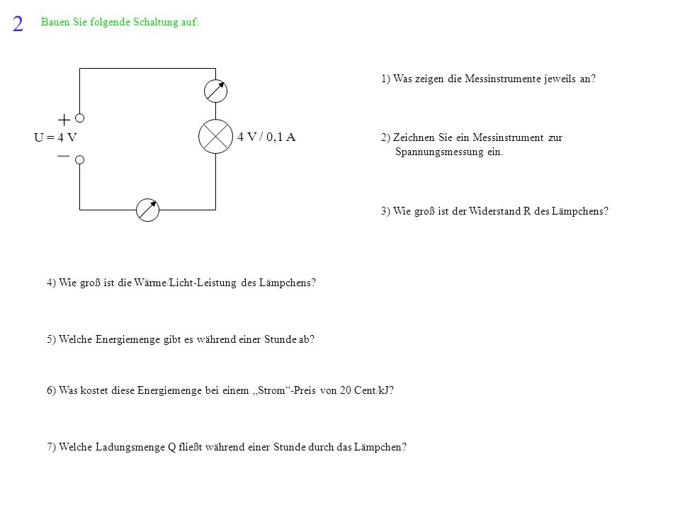 2 + – U = 4 V 4 V / 0,1 A Bauen Sie folgende Schaltung auf:
