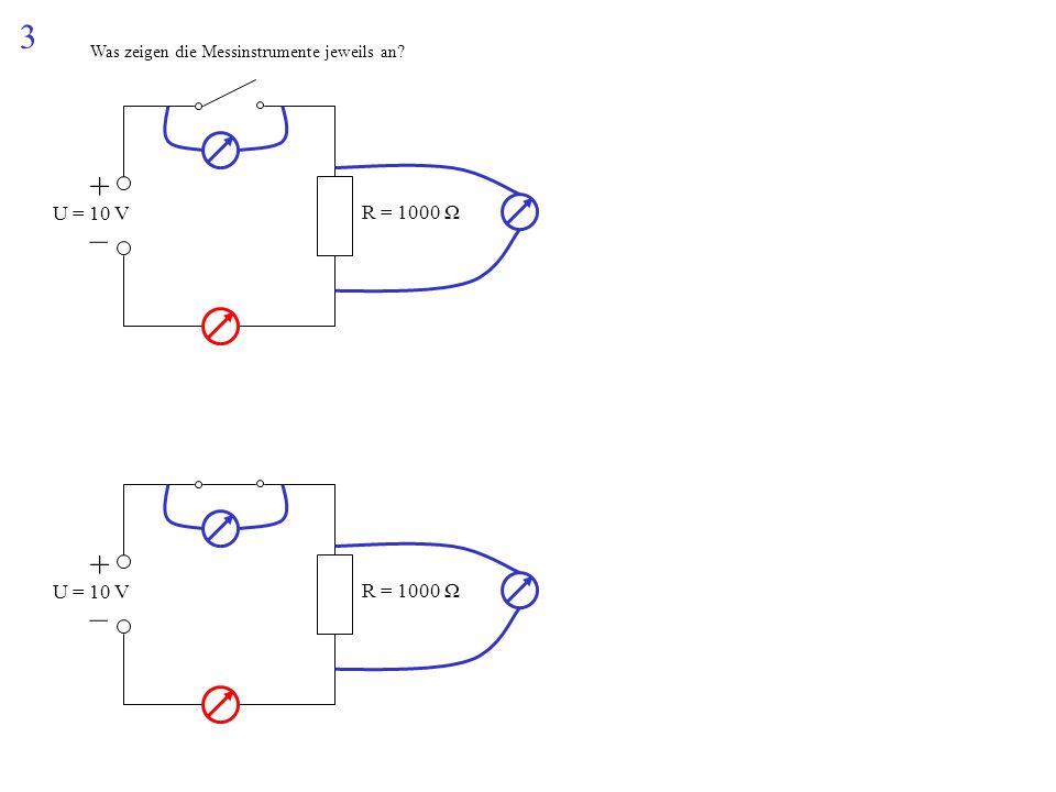 3 Was zeigen die Messinstrumente jeweils an + – U = 10 V R = 1000 Ω + – U = 10 V R = 1000 Ω
