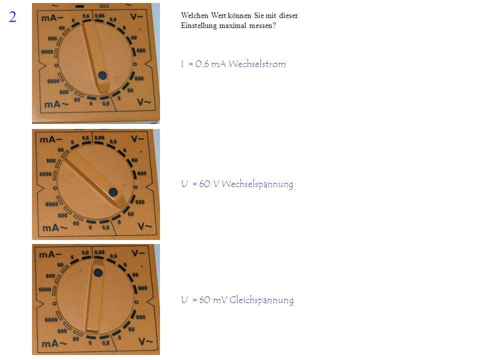 2 I = 0,6 mA Wechselstrom U = 60 V Wechselspannung