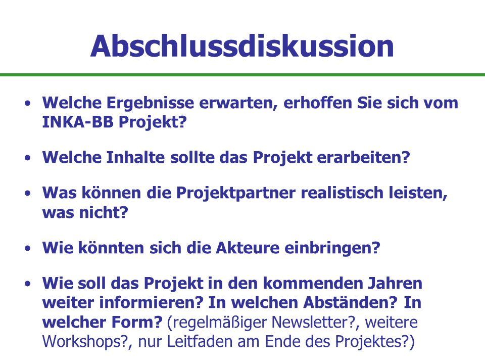 Abschlussdiskussion Welche Ergebnisse erwarten, erhoffen Sie sich vom INKA-BB Projekt Welche Inhalte sollte das Projekt erarbeiten