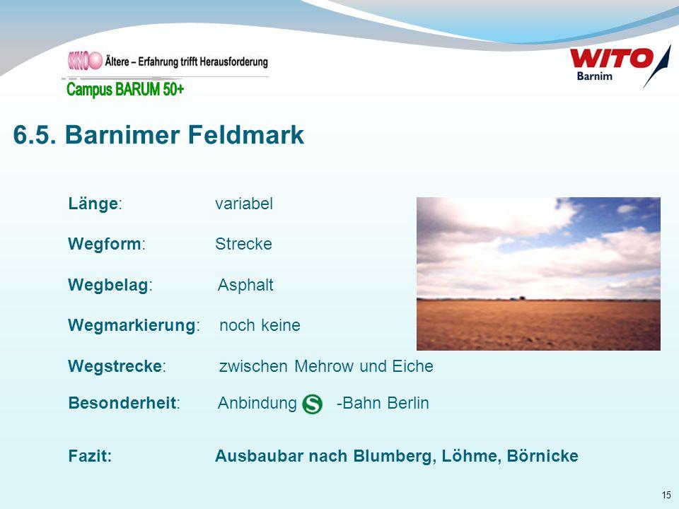 6.5. Barnimer Feldmark Länge: variabel Wegform: Strecke