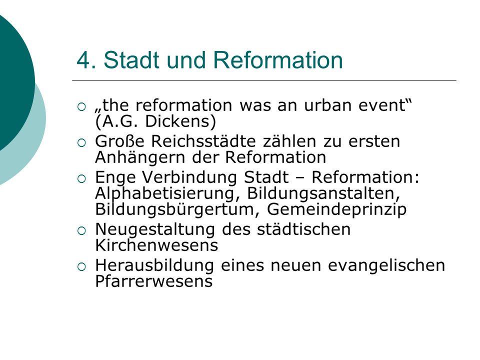 """4. Stadt und Reformation """"the reformation was an urban event (A.G. Dickens) Große Reichsstädte zählen zu ersten Anhängern der Reformation."""